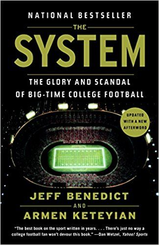 The System The Glory And Scandal Of Big Time College Football