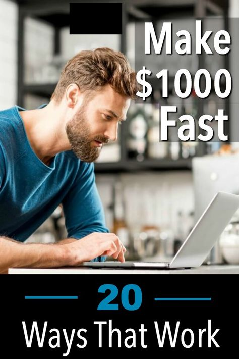Make $1000 Fast - 20+ Ways that Work