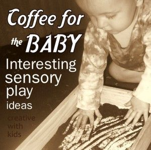 Give your baby coffee...and other interesting sensory play ideas