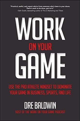 Work On Your Game: Use the Pro Athlete Mindset to Dominate Your Game in Business, Sports, and Life - Default