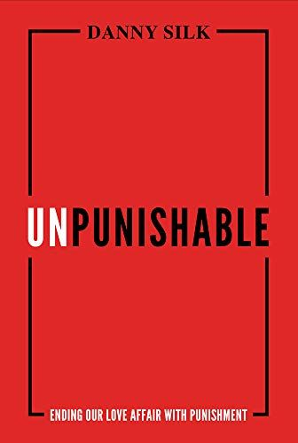 Read Book Unpunishable Ending Our Love Affair With Punishment