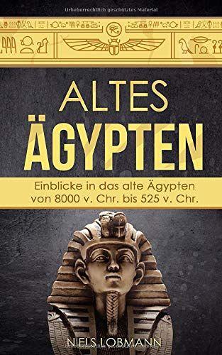 Download Altes Gypten Einblicke In Das Alte Gypten Von 8000 V Chr Bis 525 V Chr Pdf For Free Ebooks Online Altes Book Worth Reading Audio Books Worth Reading