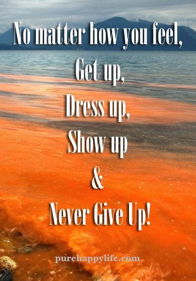 Life Quote: No matter how you feel...