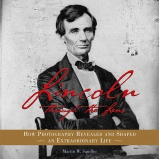 Sandler, M. W. (2008). Lincoln through the lens: How photography revealed and shaped an extraordinary life. New York, NY: Walker.