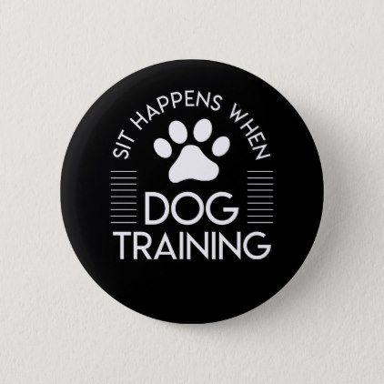 Sit Happens Dog Training Dog Trainer Shirt Button Zazzle Com