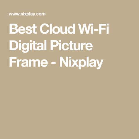 Best Cloud Wi-Fi Digital Picture Frame - Nixplay | photography ...