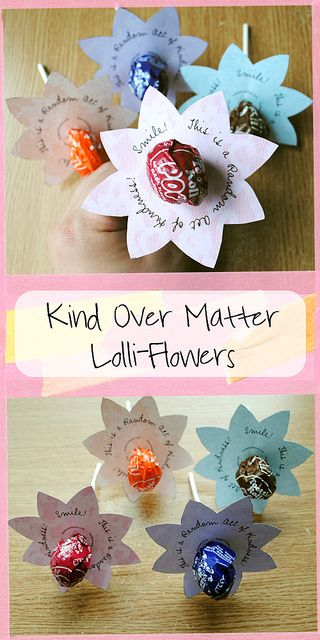 Freebie Alert : Kind Over Matter LolliPop Flowers! Leave them around town, on door steps, you or your children can pass them out to your neighbors, give them to your grocery store or post office clerks, teachers - & the list goes
