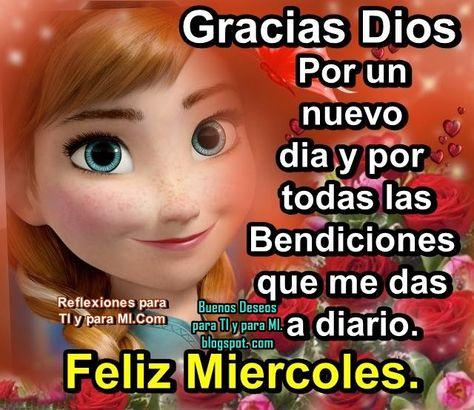 Buenos Deseos para TI y para MÍ: * GRACIAS DIOS Por un nuevo día ...