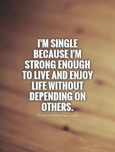 Life Quotes Single Love Quotes In 2020 Single Women Quotes Single Life Quotes Strong Women Quotes Independent