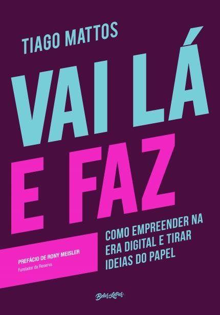 Vai La E Faz Como Empreender Na Era Digital E Tirar Ideias Do