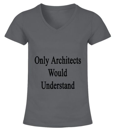 onlyarchitectswouldunderstand T Shirts  -  V-neck T-Shirt Woman  #Shirts #TShirts