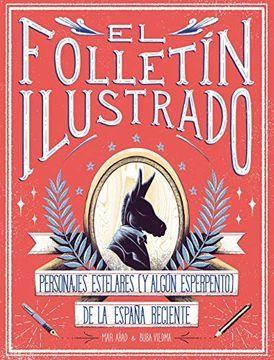 El Folletín Ilustrado Personajes Y Momentos Estelares De La España Reciente Libros Personajes Abad