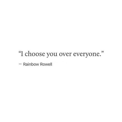 I chose you because to me you were different which made me love you