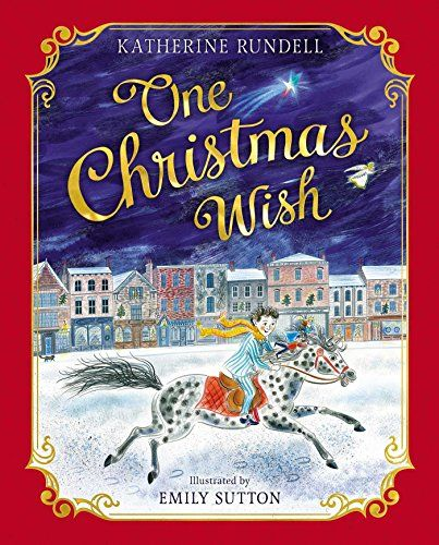 One Christmas Wish By Katherine Rundell Https Www Amazon Com Dp 148149161x Ref Cm Sw R Pi Dp U X Y Christmas Wishes Classic Christmas Story A Christmas Story