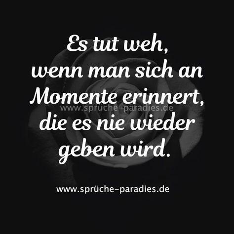 #erinnert #momente #wieder #geben #wenn #sich #wird #tut #weh #man #die #nie #es #anEs tut weh, wenn man sich an Momente erinnert, die es nie wieder geben wird.