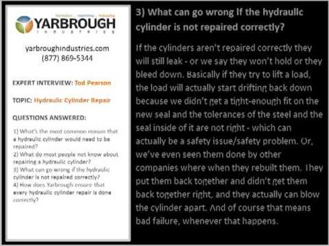http://www.yarbroughindustries.com/hydraulic-cylinder-repair - Tod Pearson of Yarbrough Industries answers your questions about hydraulic cylinder repair. Now offering mobile on-site service for many applications; saving you time and money.