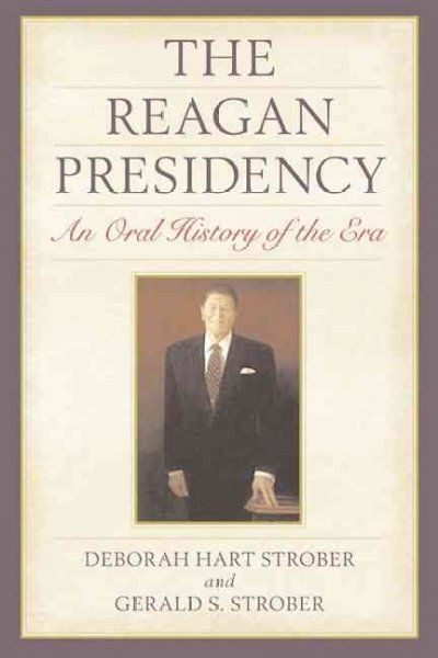 Reagan Presidency : An Oral History of the Era