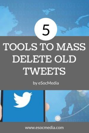 How To Mass Delete My Old Tweets 6 Tools To Bulk Delete Tweets Esocmedia Twitter Marketing Social Media Followers Social Media Strategies