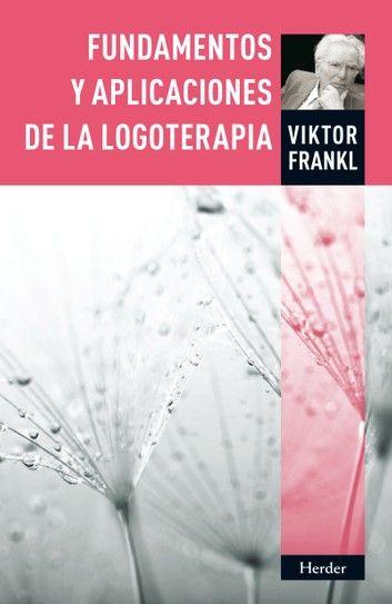 Fundamentos Y Aplicaciones De La Logoterapia Viktor Frankl
