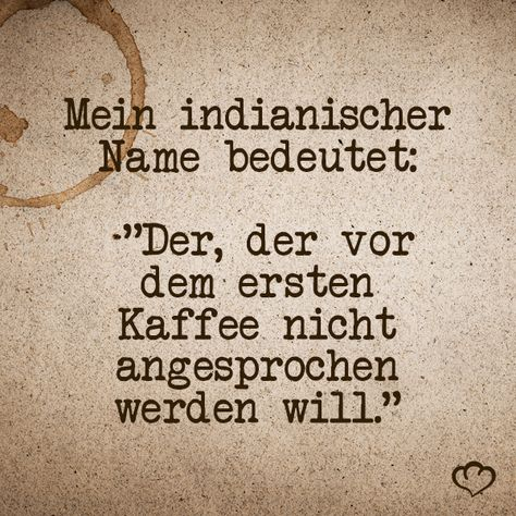My Indian name means : He who does not want to be addressed before the first coffee #Morgenfmuffel #Sprüche #Kaffee #Zitate