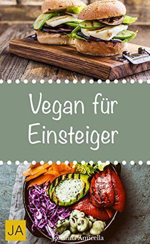 Vegan für Einsteiger - Steigen Sie mit einfachen und schnellen ...
