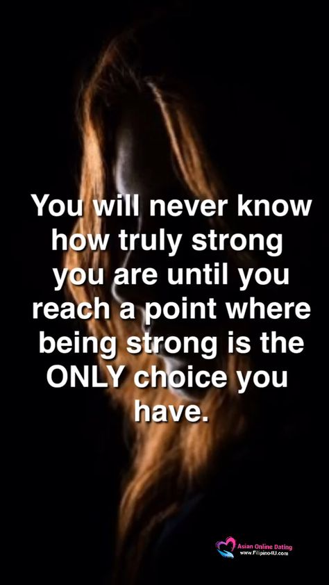 You will never know how strong you are until you reach the point where being strong is your ONLY choice.  #courage  #sadquote  Going through something