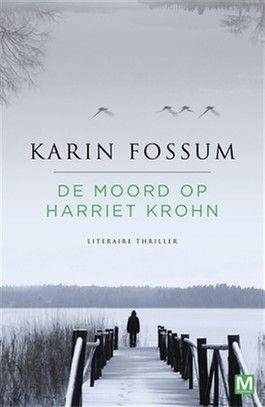 Graag Gelezen Mijn Boekenblog De Moord Op Harriet Krohn Karin Fossum Psychologische Thriller Boeken Nieuwe Boeken
