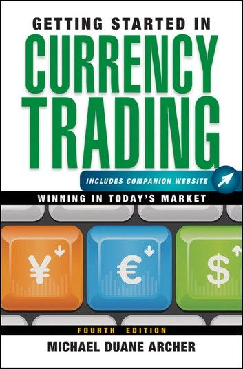 Getting Started In Currency Trading, + Companion Website: W...