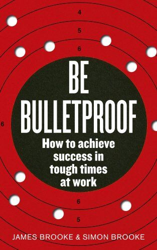 Be Bulletproof How To Achieve Success In Tough Times At Work By James Brooke Ebury Publishing Isbn 10 009193981x Isbn Achieve Success Tough Times Tough