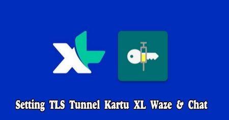 Cara Setting Tls Tunnel Kartu Xl Waze Chat Kartu Aplikasi Blog