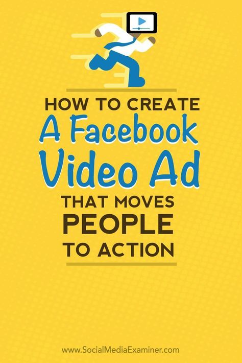 How to Create a Facebook Video Ad That Moves People to Action : Social Media Examiner