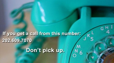 DO NOT answer your phone if the number dialing in is 202-609-7070