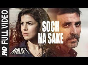 Soch Na Sake Full Video Song Airlift Akshay Kumar Nimrat Kaur Arijit Singh Tulsi Kumar Youtube Bollywood Music Videos Hindi Old Songs Movie Songs