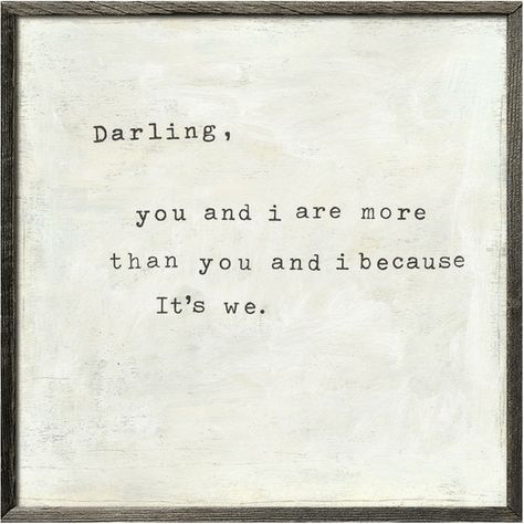 """Art print says, """"Darling, you and i are more than you and i because It's we."""" Available in two sizes and two different frame styles: gallery wrap and grey wood."""