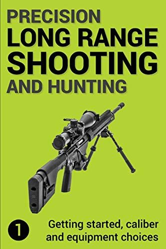 Download Pdf Precision Long Range Shooting And Hunting Getting Started Caliber And Equipment Choices Volume 1 Free Epub Sniper Training Range Shooter Sniper