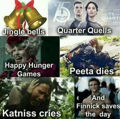 Would be better if: Jingle Bells, Quarter Quells, Happy Hunger Games. Prim-Rose Dies, Katniss Cries And Peeta Saves The Day! Hunger Games Memes, Hunger Games Problems, Hunger Games Fandom, Hunger Games Catching Fire, Hunger Games Trilogy, Nerd Problems, Tribute Von Panem, Quarter Quell, Book Memes