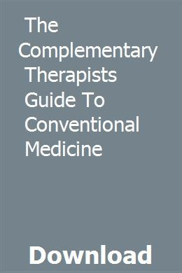The Complementary Therapists Guide To Conventional Medicine Medicine Therapist Complementary Therapy