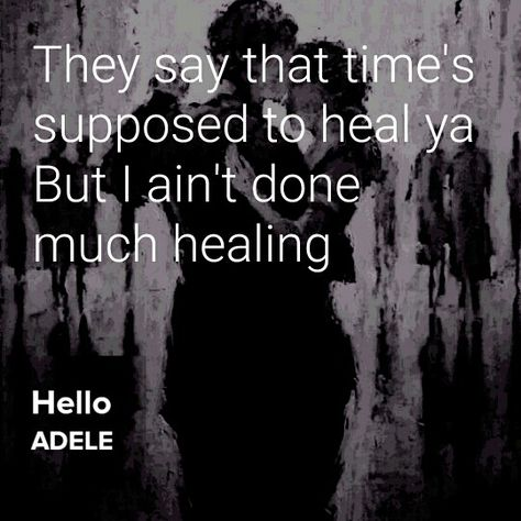 Hello by Adele! Lyrics  They say that time's supposed to heal YA but I ain't done much healing.