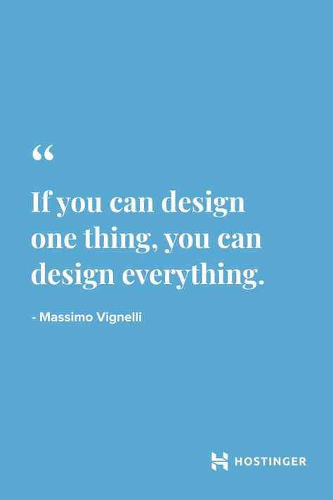 """""""If you can design one thing, you can design everything."""" - Massimo Vignelli 