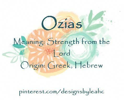 Baby Boy Name: Ozias  Meaning: Strength from the Lord