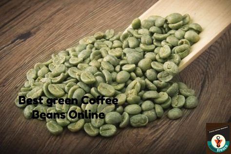 Best Green Coffee Beans Online Coffee Beans Beans Coffee Health
