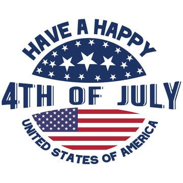 Have A Happy 4th Of July United States Of America 4th Of July Independence Day T Shirt Design Independence Day Usa 4th Of July Png And Vector With Transparen Happy 4