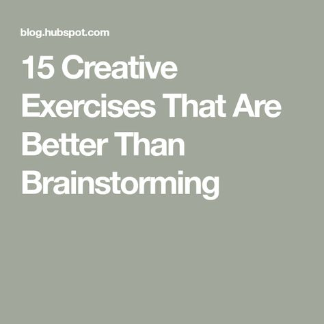 15 Creative Exercises That Are Better Than Brainstorming