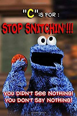 C Is For Stop Snitchin Blank Line Journal Funnygift Funnysaying Cookiemonster Lol Nosnitching Journal Gift Quotes Funny Tshirts Funny Quotes