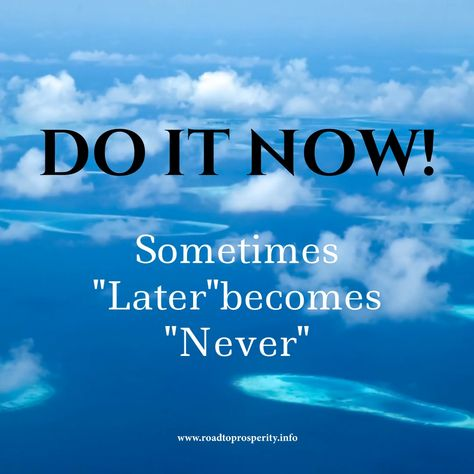 "Do It Now! Sometimes ""Later"" becomes ""Never"" Personal Development 