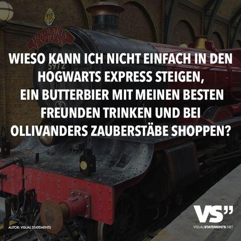 Visual Statements® Wieso kann ich nicht einfach in den Hogwarts Express steigen, ein Butterbier mit meinen besten Freunden trinken und bei Ollivanders Zauberstäbe shoppen? Sprüche/ Zitate/ Quotes/ Spaß/ witzig/ lustig/ Fun