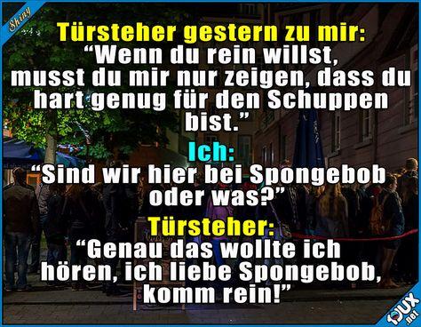 Türsteher mit Humor :)  Lustige Sprüche #Humor #1jux #Sprüche #lustigeSprüche #Jodel #bestjodel #bestofjodel #Türsteher #Spongebob