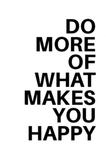 Textposters Poster Tekst Makes Happy More What You Do Oftekst Poster Do More Of What M In 2020 Quote Posters Poster Quotes Printables Make You Happy Quotes
