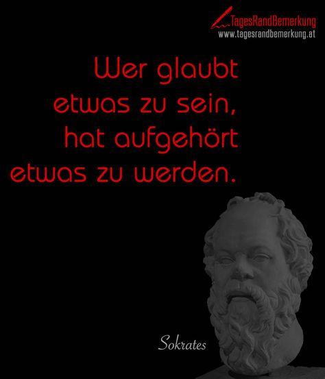 Wer glaubt etwas zu sein hat aufgehört etwas zu werden. #QuoteOfTheDay #ZitatDesTages #TagesRandBemerkung #TRB #Zitate #Quotes