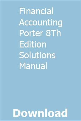 Financial Accounting Porter 8th Edition Solutions Manual Accounting Principles Managerial Accounting Accounting